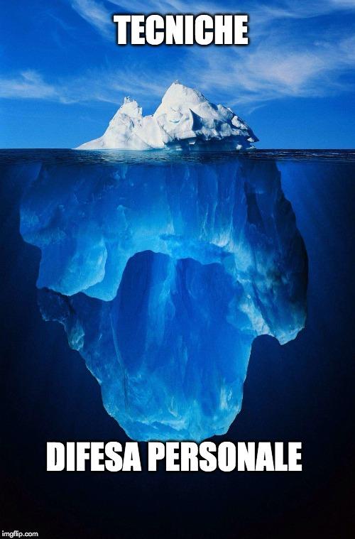 Nella difesa personale le tecniche sono solo la punta dell'Iceberg