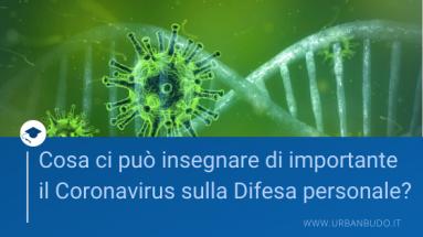 C'è qualcosa di importante che possiamo imparare dalle misure preventive prese per contenere la diffusione del Coronavirus e dal comportamento della gente nell'ambito della difesa personale?